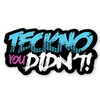 Teckno You Didn't!